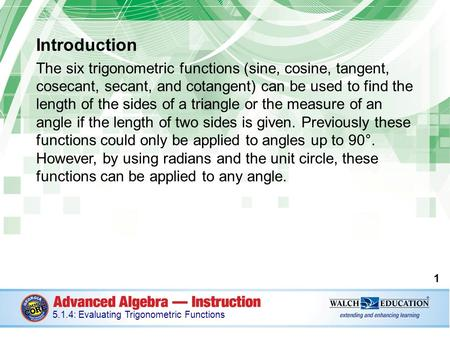 Introduction The six trigonometric functions (sine, cosine, tangent, cosecant, secant, and cotangent) can be used to find the length of the sides of a.