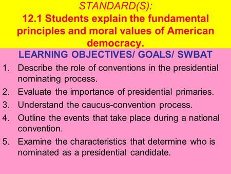 STANDARD(S): 12.1 Students explain the fundamental principles and moral values of American democracy. LEARNING OBJECTIVES/ GOALS/ SWBAT 1.Describe the.