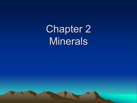 Chapter 2 Minerals. Section 2.1 Matter Standard 3c students know how to explain the properties of rocks based on the physical and chemical conditions.