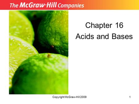 Copyright McGraw-Hill 20091 Chapter 16 Acids and Bases Insert picture from First page of chapter.