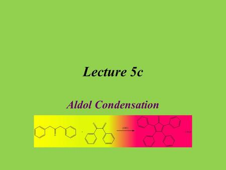 Lecture 5c Aldol Condensation. Introduction The acidity of organic compounds is often determined by neighboring groups because they can help stabilizing.