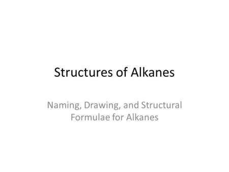 Naming, Drawing, and Structural Formulae for Alkanes