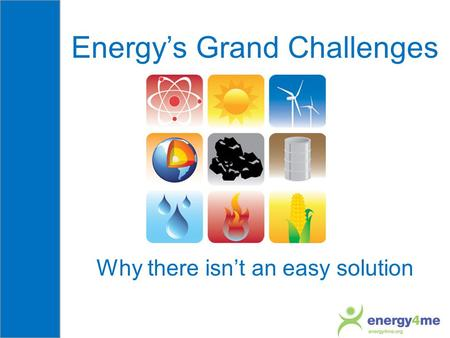 Energy's Grand Challenges Why there isn't an easy solution.