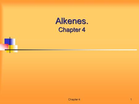 Chapter 41 Alkenes. Chapter 4. Chapter 42 Contents of Chapter 3 General Formulae and Nomenclature of Alkenes General Formulae and Nomenclature of Alkenes.