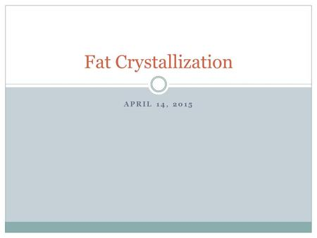Fat Crystallization April 14, 2015.