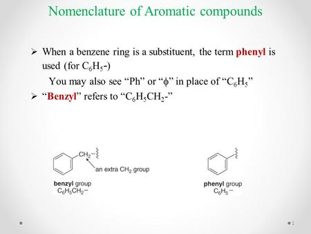 "Nomenclature of Aromatic compounds  When a benzene ring is a substituent, the term phenyl is used (for C 6 H 5 - ) You may also see ""Ph"" or ""  "" in place."