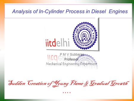 Analysis of In-Cylinder Process in Diesel Engines P M V Subbarao Professor Mechanical Engineering Department Sudden Creation of Young Flame & Gradual.