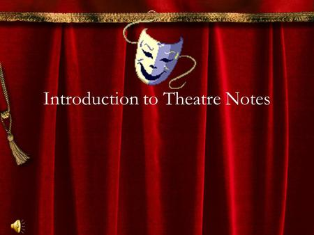 Introduction to Theatre Notes. Similarities and Differences in Television, Theatre, and Film.