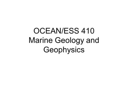 OCEAN/ESS 410 Marine Geology and Geophysics. Instructor: William Wilcock Office: 126 Marine Sciences Building