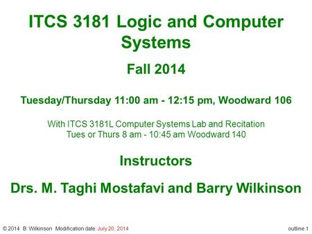 Outline.1 ITCS 3181 Logic and Computer Systems Fall 2014 Tuesday/Thursday 11:00 am - 12:15 pm, Woodward 106 With ITCS 3181L Computer Systems Lab and Recitation.