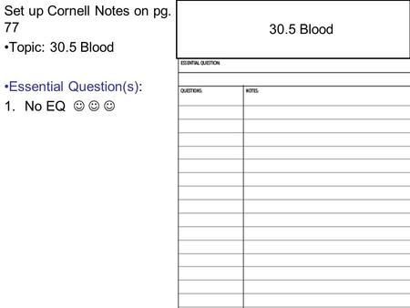 29.4 Central and Peripheral Nervous Systems Set up Cornell Notes on pg. 77 Topic: 30.5 Blood Essential Question(s): 1.No EQ 2.1 Atoms, Ions, and Molecules.