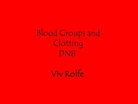Blood Groups and Clotting DN8 Viv Rolfe. Summary Blood transfusion –History of transfusions and what they are used for. –ABO blood group system. –Rhesus.
