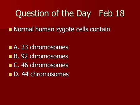 Question of the Day Feb 18 Normal <strong>human</strong> zygote cells contain