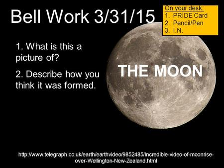 Bell Work 3/31/15 THE MOON 1. What is this a picture of?