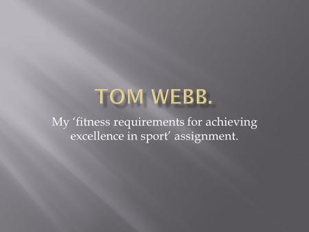 My 'fitness requirements for achieving excellence in sport' assignment.