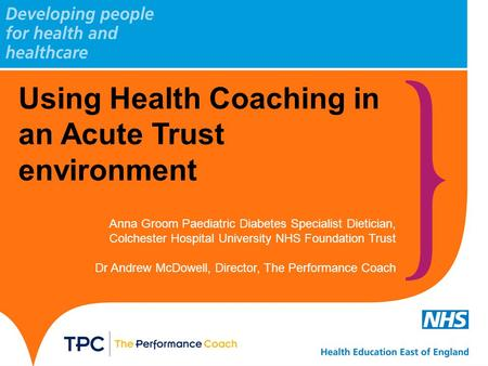 Using Health Coaching in an Acute Trust environment Anna Groom Paediatric Diabetes Specialist Dietician, Colchester Hospital University NHS Foundation.