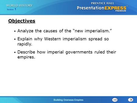 "Building Overseas Empires Section 1 Analyze the causes of the ""new imperialism."" Explain why Western imperialism spread so rapidly. Describe how imperial."