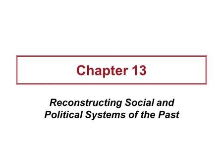 Reconstructing Social and Political Systems of the Past