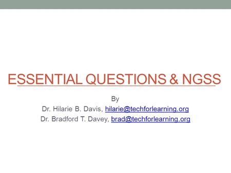 ESSENTIAL QUESTIONS& NGSS By Dr. Hilarie B. Davis, Dr. Bradford T. Davey,