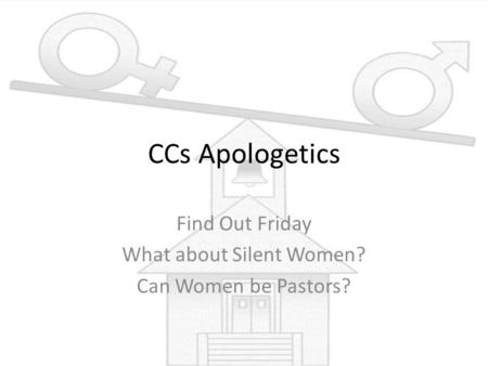 CCs Apologetics Find Out Friday What about Silent Women? Can Women be Pastors?