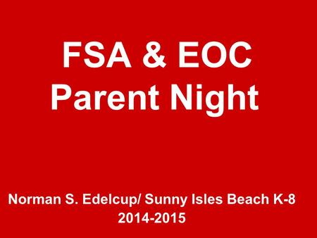 FSA & EOC Parent Night Norman S. Edelcup/ Sunny Isles Beach K-8 2014-2015.