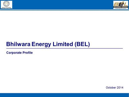 Bhilwara <strong>Energy</strong> Limited (BEL) Corporate Profile October 2014.