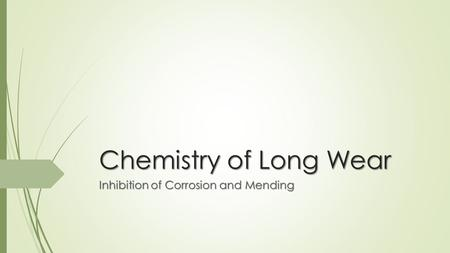 Chemistry of Long Wear Inhibition of Corrosion and Mending.