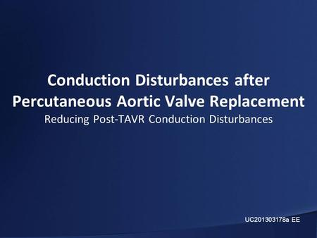 Conduction Disturbances after Percutaneous Aortic Valve Replacement Reducing Post-TAVR Conduction Disturbances UC201303178a EE.