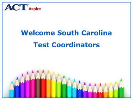 Welcome South Carolina Test Coordinators