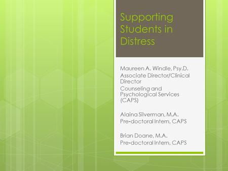 Supporting Students in Distress Maureen A. Windle, Psy.D. Associate Director/Clinical Director Counseling and Psychological Services (CAPS) Alaina Silverman,