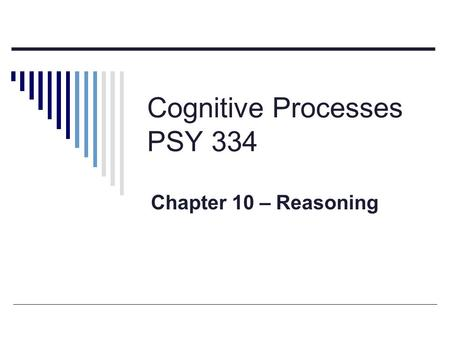 Cognitive Processes PSY 334 Chapter 10 – Reasoning.
