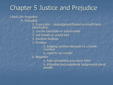 Chapter 5 Justice and Prejudice I Real Life Prejudice A. Prejudice 1. from Latin – prejudgment based on insufficient information 2. can be favorable or.