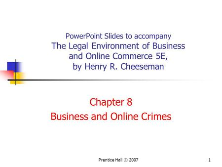 Prentice Hall © 20071 PowerPoint Slides to accompany The Legal Environment of Business and Online Commerce 5E, by Henry R. Cheeseman Chapter 8 Business.