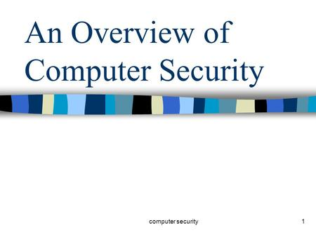 1 An Overview of Computer Security computer security.
