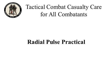 Radial Pulse Practical Tactical Combat Casualty Care for All Combatants.