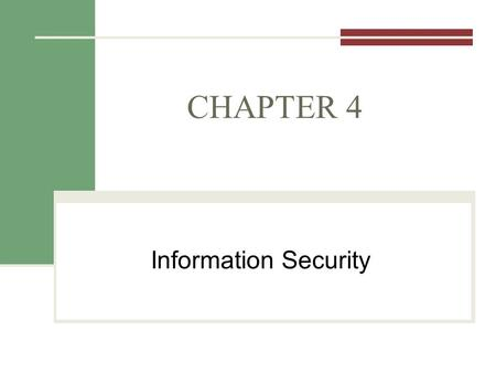 CHAPTER 4 Information Security. Announcements Friday Class Quiz 1 Review Monday Class Quiz 1 – Access Basics Questions/Comments.