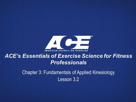 ACE's Essentials of Exercise Science for Fitness Professionals Chapter 3: Fundamentals of Applied Kinesiology Lesson 3.2.