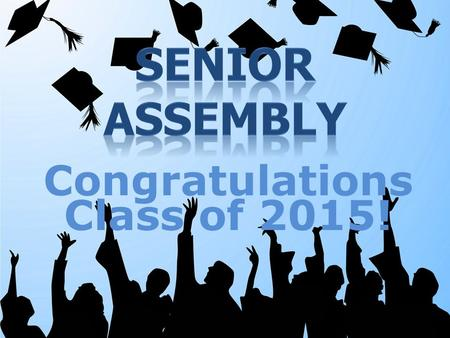 Congratulations Class of 2015!. CLEARANCE FOR GRADUATION May 4 th – May 22 nd Teachers will turn in a list to the counseling office of who is failing.