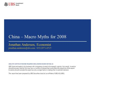 China – Macro Myths for 2008 Jonathan Anderson, Economist +852 2971-8515 ANALYST CERTIFICATION AND REQUIRED DISCLOSURES BEGIN.