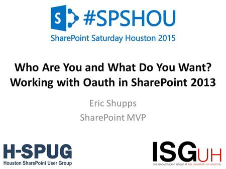 0 Who Are You and What Do You Want? Working with Oauth in SharePoint 2013 Eric Shupps SharePoint MVP.