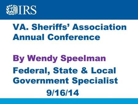 VA. Sheriffs' Association Annual Conference By Wendy Speelman Federal, State & Local Government Specialist 9/16/14.