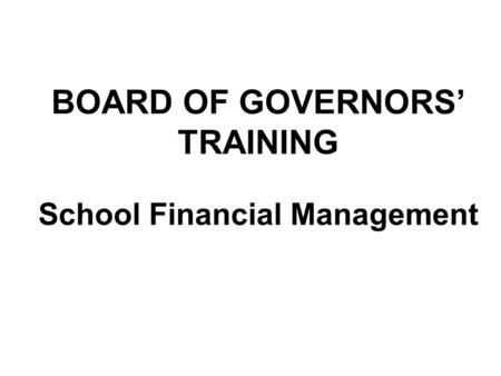 BOARD OF GOVERNORS' TRAINING School Financial Management