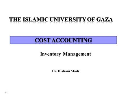 1-1 Inventory Management Dr. Hisham Madi. 1-2 Inventory management includes planning, coordinating, and controlling activities related to the flow of.