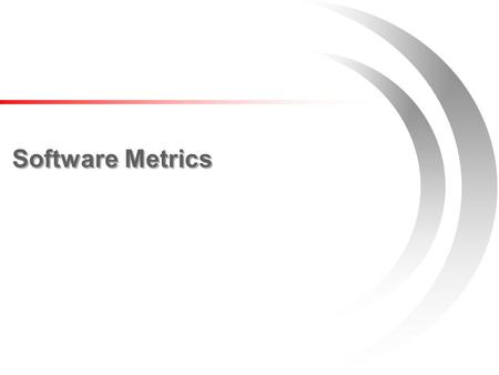 Software Metrics. Questions How big is the program? –Huge!! How close are you to finishing? –We are almost there!! Can you, as a manager, make any useful.
