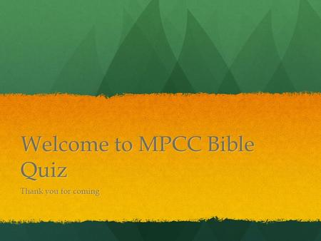"Welcome to MPCC Bible Quiz Thank you for coming. Question 1 ""They did it 1 st "" Who was the first Christian Martyr? Who was the first Christian Martyr?"