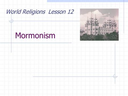 Mormonism World Religions Lesson 12. What is Mormonism? Many people view Mormonism as just another denomination of Christians. The leadership of the LDS.