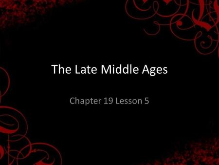 The Late Middle Ages Chapter 19 Lesson 5. Catastrophes and Conflicts Famine The Black Death/Bubonic Plague swept Asia and Europe Disputes in the Church.