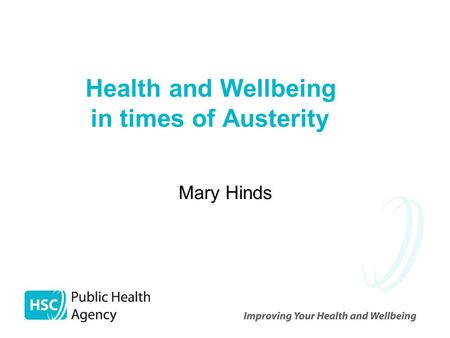 Health and Wellbeing in times of Austerity Mary Hinds.