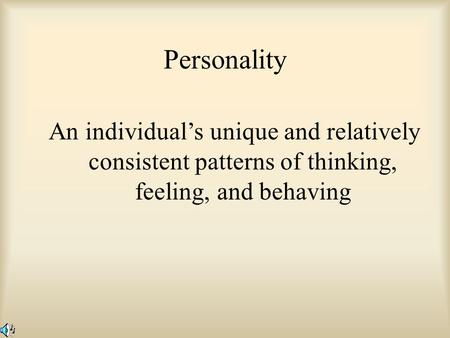 Personality An individual's unique and relatively consistent patterns of thinking, feeling, and behaving.