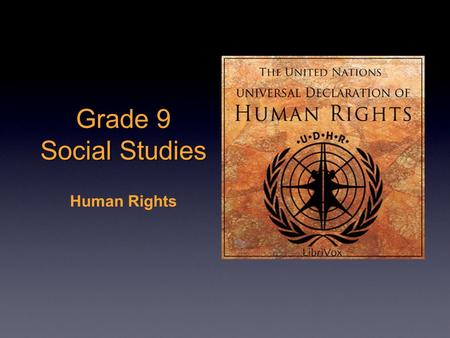 Grade 9 Social Studies Human Rights. Having rights and being aware of those rights (and the rights of others) makes us more empowered. With globalization.